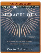 Miraculous: A Fascinating History of Signs, Wonders, and Miracles - unabridged audio book on MP3-CD