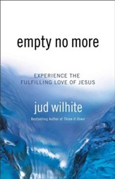 Empty No More: Experience the Fulfilling Love of Jesus - eBook