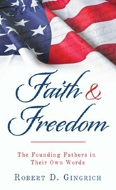 Faith and Freedom: The Founding Fathers in Their Own Words - eBook