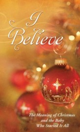 I Believe: The Meaning of Christmas and the Baby Who Started It All - eBook