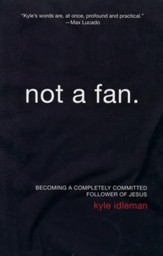 Not a Fan: Becoming a Completely Committed Follower of  Jesus - Slightly Imperfect