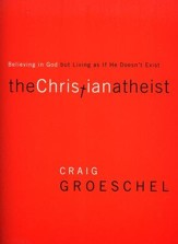 Christian Atheist: Believing in God but Living As If He Doesn't Exist, Softcover