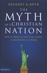 The Myth of a Christian Nation: How the Quest for Political Power Is Destroying the Church - eBook