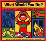 What Would You Do? A Kid's Guide to  Tricky and Sticky Situations, Grades 2-6