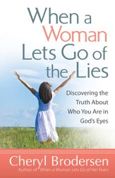 When a Woman Lets Go of the Lies: Discovering the Truth About Who You Are in God's Eyes - eBook