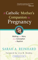 A Catholic Mother's Companion to Pregnancy: Walking with Mary from Conception to Baptism - eBook