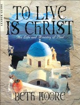 To Live is Christ Leaders Guide: The Life and Ministry of Paul
