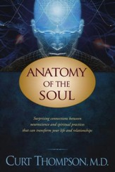 Anatomy of the Soul: Surprising Connections Between Neuroscience and Spiritual Practices