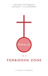 Females in a Forbidden Zone: Can they claim biblical authority in the pastorate? - eBook