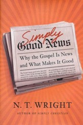 Simply Good News: Why the Gospel Is News and What Makes It Good [Hardcover]