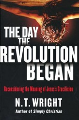 The Day the Revolution Began [Hardcover]