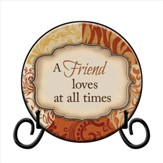 A Friend Loves At All Times Plate, with Easel