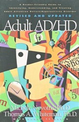 Adult AD/HD: A Reader Friendly Guide to Identifying, Understanding, and Treating Adult Attention Deficit/Hyperactivity Disorder