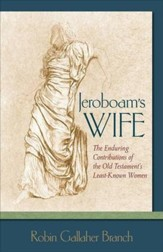 Jeroboam's Wife: The Enduring Contributions of the Old Testament's Least-Known Women - eBook
