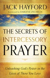 Secrets of Intercessory Prayer, The: Unleashing God's Power in the Lives of Those You Love - eBook