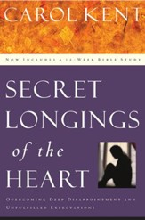 Secret Longings of the Heart: Overcoming Deep Disappointment and Unfulfilled Expectations