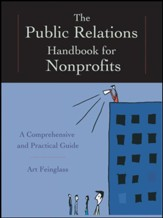 The Public Relations Handbook for Nonprofits: A Comprehensive and Practical Guide