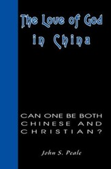 The Love of God in China: Can One Be Both Chinese and Christian?