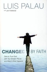 Changed by Faith: Dare to Trust God with Your Broken Pieces . . . and Watch What Happens