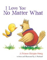 I Love You No Matter What: A Prince Chirpio Story - eBook