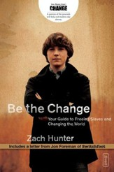 Be the Change: Your Guide to Freeing Slaves and Changing the World - eBook