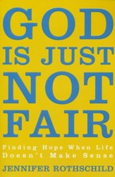 God Is Just Not Fair: Finding Hope When Life Doesn't Make Sense