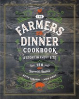 The Farmer's Dinner Cookbook: A Story in Every Bite
