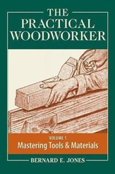 The Practical Woodworker Volume 1
