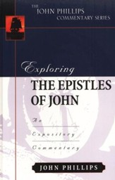 Exploring Johns Epistles: An Expository Commentary