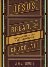 Jesus, Bread, and Chocolate: Crafting a Hand-Made Faith in a Mass Market World