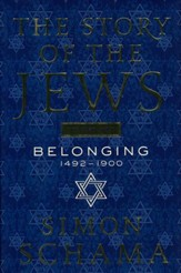 The Story of the Jews: Belonging: 1492-1900, Volume Two