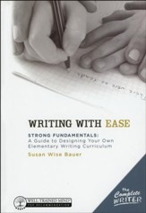 Writing with Ease: Strong  Fundamentals Guide to Designing Your Elementary Writing Curriculum
