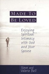 Made To Be Loved: Enjoying Spiritual Intimacy with God