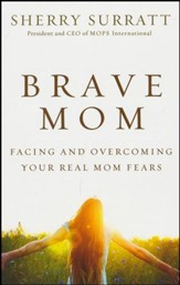 Brave Mom: Facing and Overcoming Your Real Mom Fears - Slightly Imperfect