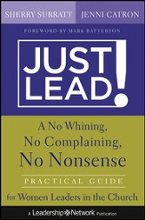 Just Lead!: A No Whining, No Complaining, No Nonsense Practical Guide for Women Leaders in the Church - eBook