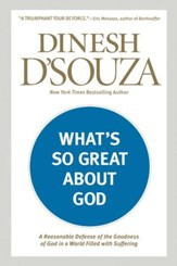 What's So Great about God: A Reasonable Defense of God's Goodness in Spite of Human Suffering - eBook