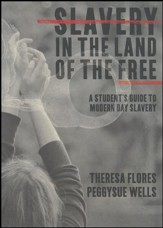 Slavery in the Land of the Free: A Student's Guide to Modern Day Slavery