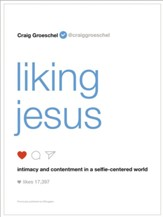 Liking Jesus: Intimacy and Contentment in a Selfie-Centered World - Slightly Imperfect