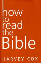 How to Read the Bible [Harvey Cox, Hardcover]