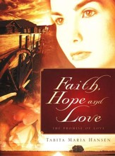 Faith, Hope and Love: The Promise of Love