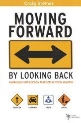 Moving Forward by Looking Back: Embracing First-Century Practices in Youth Ministry - eBook