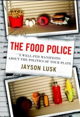 The Food Police: A Well-Fed Manifesto About the Politics of Your Plate - eBook