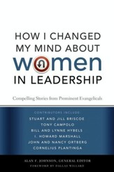 How I Changed My Mind about Women in Leadership: Compelling Stories from Prominent Evangelicals - eBook
