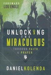 Unlocking the Miraculous Through Faith & Prayer