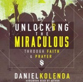 Unlocking the Miraculous Through Faith & Prayer -- Audiobook