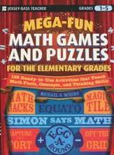 Mega-Fun Math Games and Puzzle for the Elementary Grades: 125 Ready-to-Use Activities that Teach Math Facts, concepts & thinking Skills