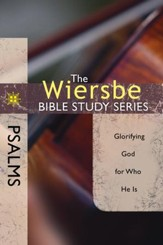 The Wiersbe Bible Study Series: Psalms: Glorifying God for Who He Is - eBook