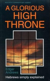 A Glorious High Throne: Hebrews Simply Explained