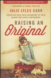 Raising an Original: Parenting Each Child according to their Unique, God-Given Temperament