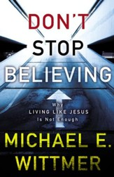 Don't Stop Believing: Why Living Like Jesus Is Not Enough - eBook